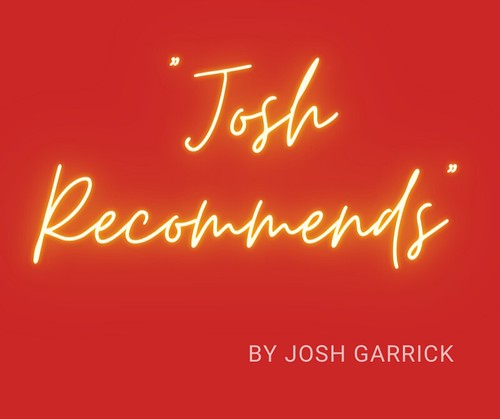 """""""Josh Recommends"""" for the week of July 23, 2021 by Josh Garrick"""