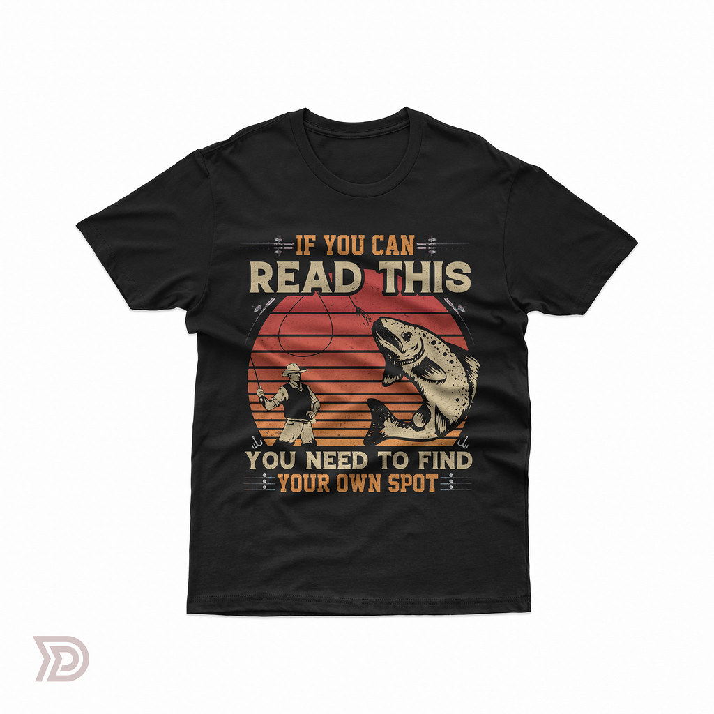If you can read this you need to find your own spot fishing tshirt