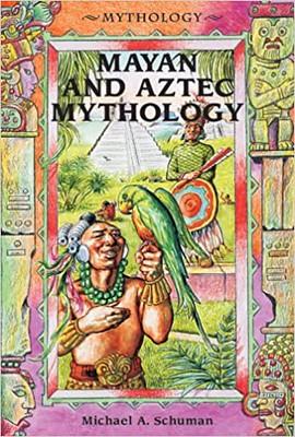 Mayan Aztec Mythology - Michael A. Schuman