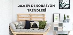 2021 Ev Dekorasyon Trendleri