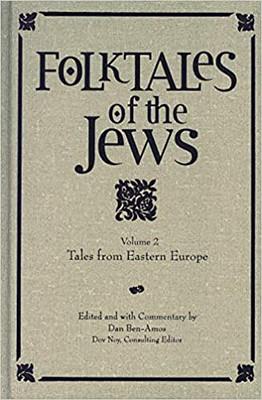 Folktales of the Jews, Vol. 2 Tales from Eastern Europe - Dan Ben-Amos, Dov Noy, Lenn Schramm
