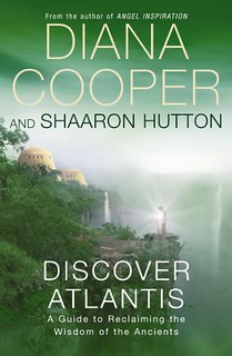 Discover Atlantis : A Guide to Reclaiming the Wisdom of the Ancients - Diana Cooper & Shaaron Hutton