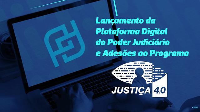 10/08/2021 Lançamento da Plataforma Digital do Poder Judiciário e Adesões ao Programa Justiça 4.0