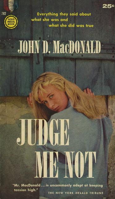 Gold Medal Books 782 - John D. MacDonald - Judge Me Not