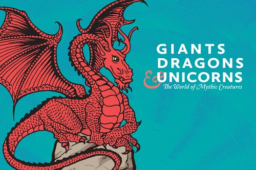 Orange County Regional History Center in Orlando presents Giants, Dragons & Unicorns: The World of Mythic Creatures