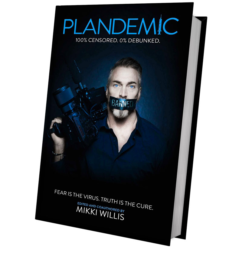 Mikki Willis. Plandemic: Fear Is the Virus. Truth Is the Cure - The Book They Don't Want You to Read
