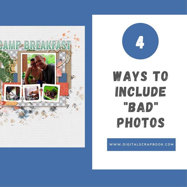 "4 Ways To Include ""Bad"" Photos"