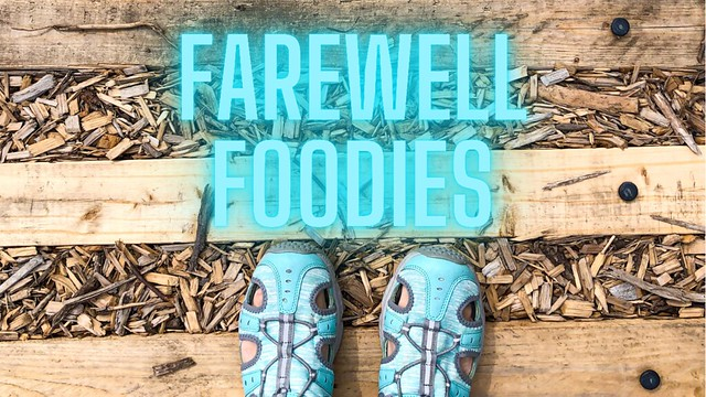 Farewell Foodies And Thanks For All The Love!
