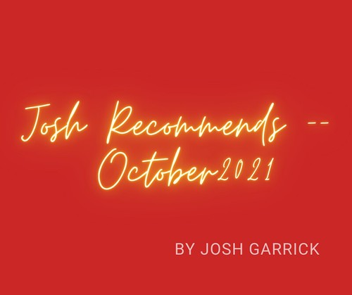 """""""Josh Recommends"""" by Josh Garrick – For October 2021"""
