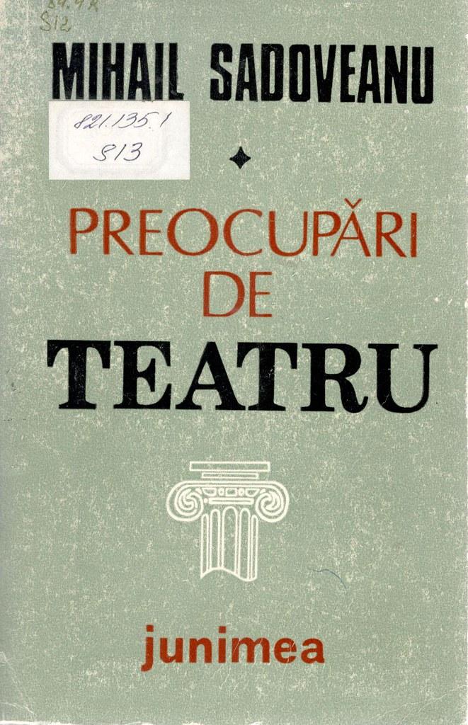 7.Sadoveanu, Mihail. Preocupări de teatru/ Mihail Sadoveanu. – Iași : Junimea, 1986. - 233 p.