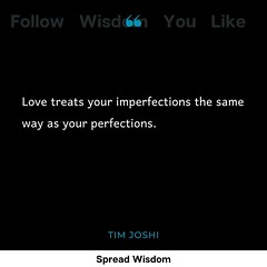 Love treats your imperfections the same way as your perfections. #love #acceptance #Lovequote