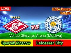 Spartak Moscow Vs Leicester City Live Match Score UEFA Europa League
