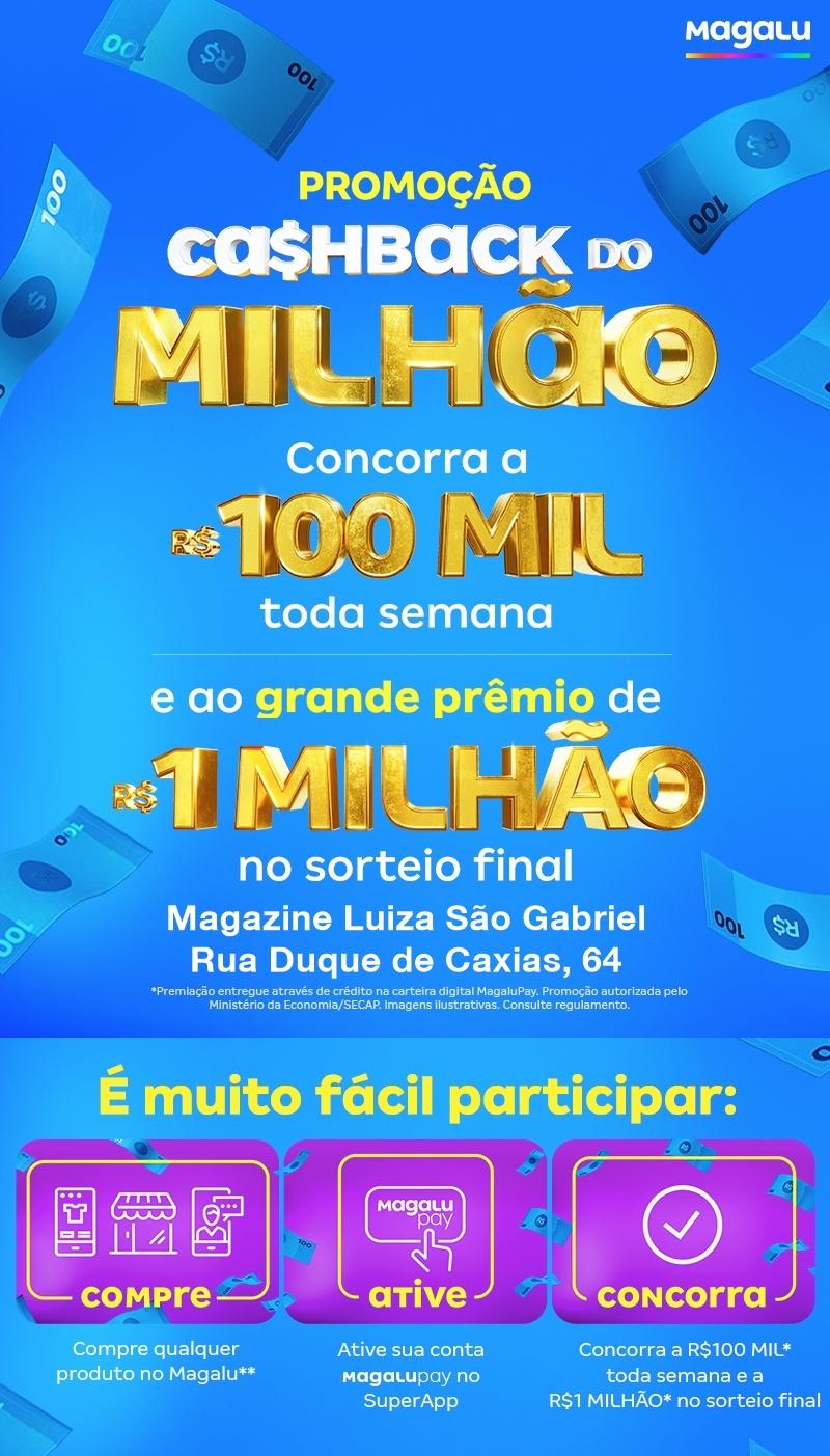 Cashback do Milhão - Compre no Magalu em São Gabriel e concorra a sorteios de 100 mil e 1 milhão!