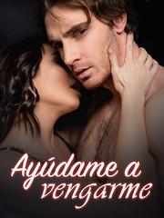 Leer novela Ayúdame a vengarme en línea en Novelando