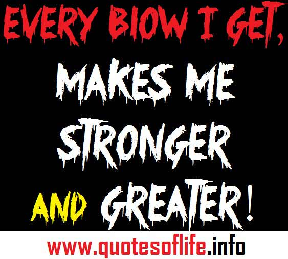 Every Blow I Get Makes Me Stronger And Greater I Am Stro Flickr