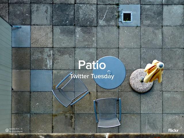 #TwitterTuesday: Patio