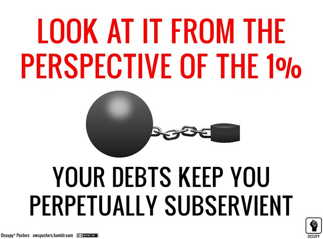 Look at it from the 1% Perspective: Debt Keeps You Subservient