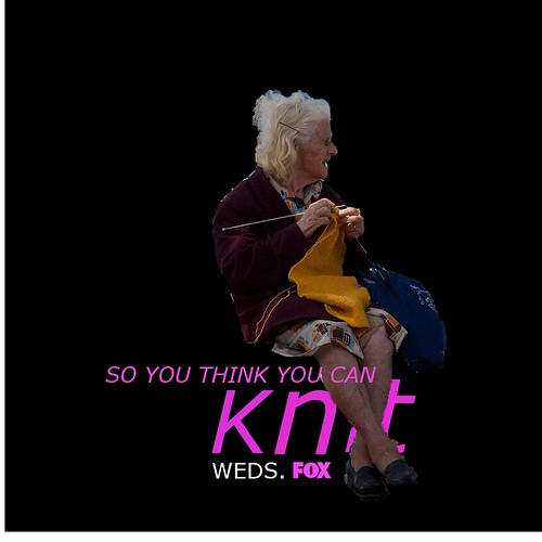So you think you can knit! | by andessurvivor