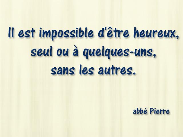 Citation Abbe Pierre 01 Il Est Impossible D être Heureux