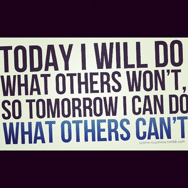 Today I Will Do What Others Wont So Tomorrow I Can Do Wha Flickr
