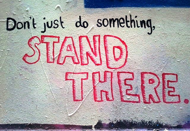 Don't just do something, stand there; by Flickr user mc_speedy, license CC BY-NC
