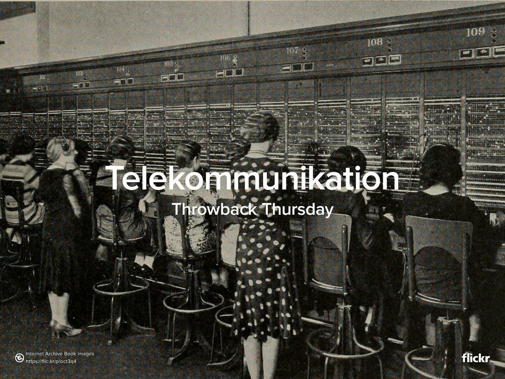 Throwback Thursday: Telekommunikation