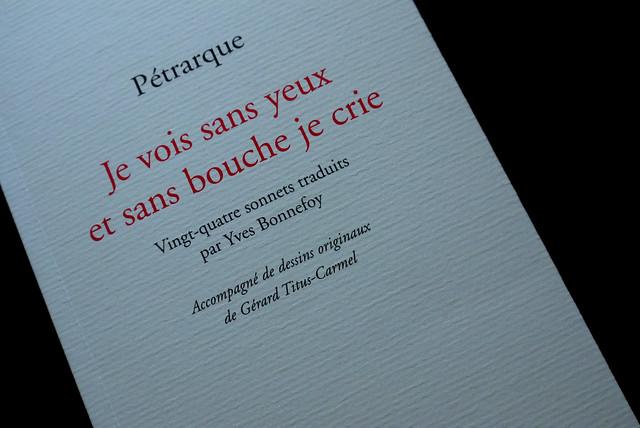 « Je vois sans yeux et sans bouche je crie » — Pétrarque, sonnets traduits par Yves Bonnefoy, Galilée, 2012