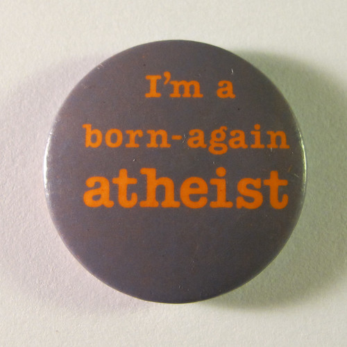 'I'm a born-again atheist' badge | by dannybirchall