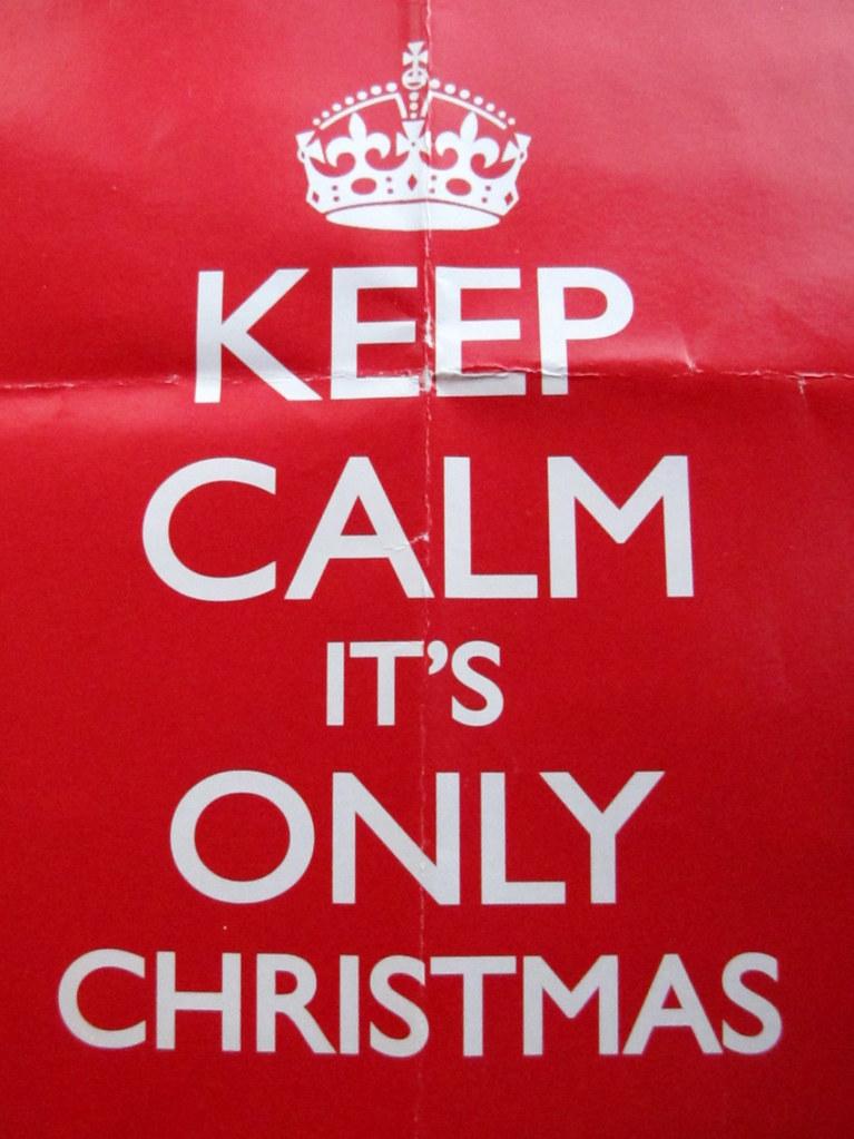 Keep Calm Christmas.Keep Calm It S Only Christmas Duncan C Flickr