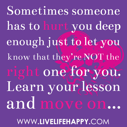 Sometimes someone has to hurt you deep enough just to let