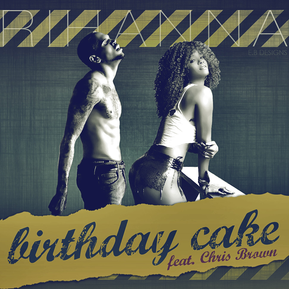 Rihanna - Birthday Cake (Feat. Chris Brown) / Made by E.B Designs