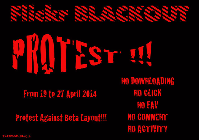 Flickr BLACKOUT! PROTEST! FROM 19 TO 27 APRIL 2014! PROTEST AGAINST BETA LAYOUT!!!