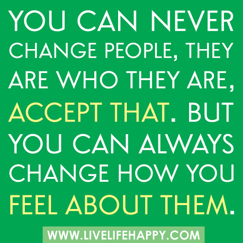 You Can Never Change People They Are Who They Are Accep Flickr