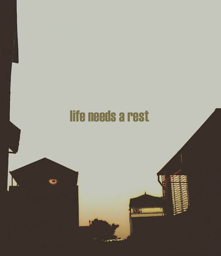 we need a rest, life needs it 2