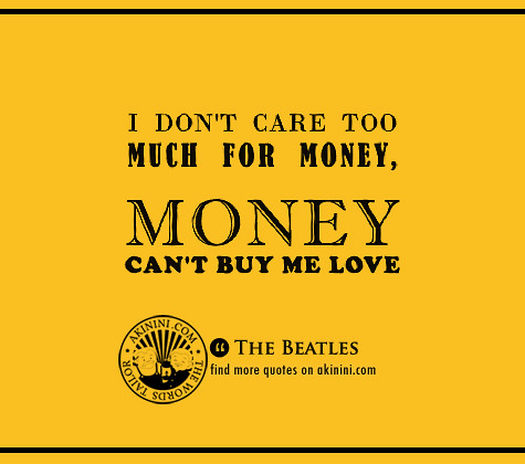 Money Cant Buy Me Love The Beatles I Dont Care Too Flickr
