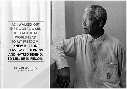 "Nelson Mandela, ""As I walked out the door toward the gate that would lead to my freedom, I knew if I didn't leave my bitterness and hatred behind, I'd still be in prison 