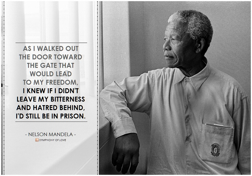Nelson Mandela, 'As I walked out the door toward the gate that would lead to my freedom, I knew if I didn't leave my bitterness and hatred behind, I'd still be in prison
