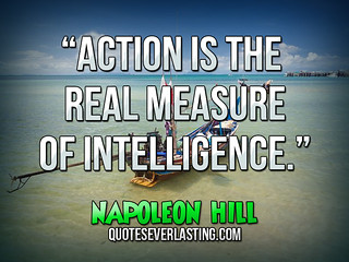 """Action is the real measure of intelligence."" — Napoleon Hill 