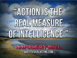 """""""Action is the real measure of intelligence."""" — Napoleon Hill 
