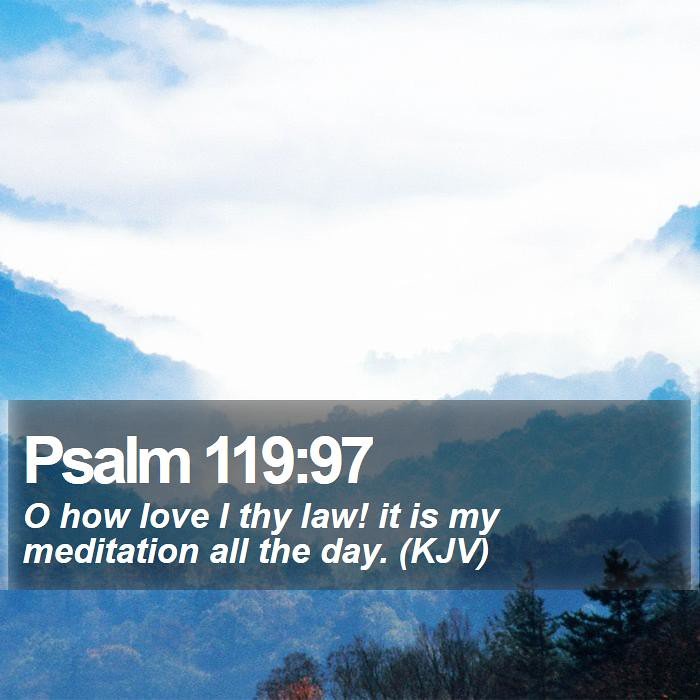 Daily Bible Verse - Psalm 119:97   Psalm 119:97 O how love I