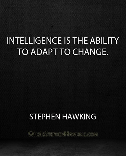 ''Intelligence is the ability to adapt to change.'' - Stephen Hawking, From CreativeCommonsPhoto