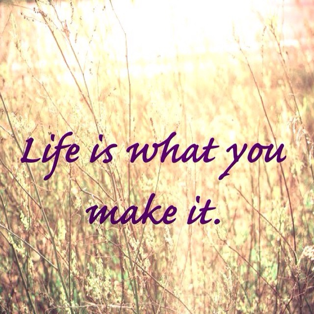 life is what you make it quotes inspirationalquotes li flickr