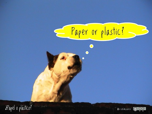 Paper or plastic? = ¿Papel o plástico? #roofdog