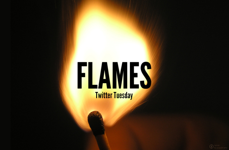 #TwitterTuesday: Flames | Burst into flames for Twitter Tuesday