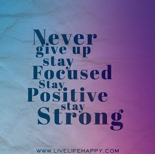 Never give up. Stay focused. Stay positive. Stay strong. | by deeplifequotes