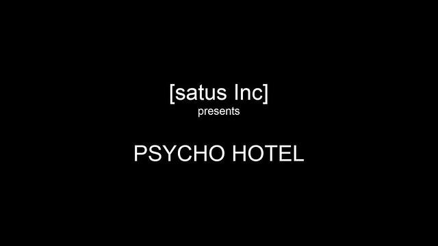 [satus Inc] Production presents PSYCHO HOTEL