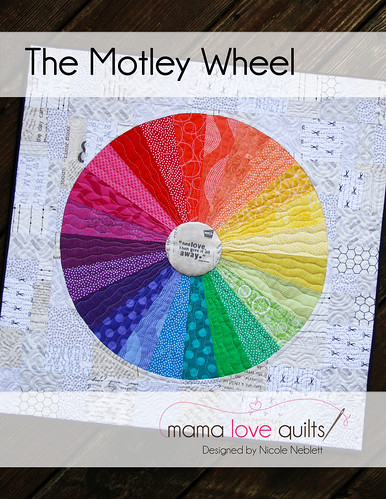 Motley Wheel Pattern Cover | by Mama Love Quilts (Nicole)