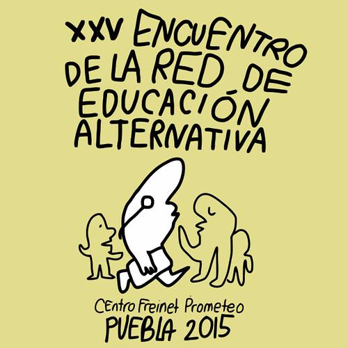 Cartel del XXV Encuentro de la Red de Educación Alternativa, Centro Freinet Prometeo, Puebla 2015