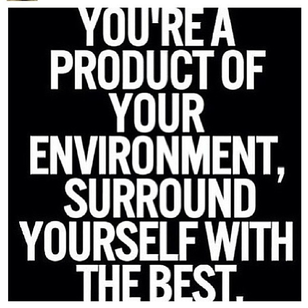 Youre A Product Of Your Environment Surround Yoursel Flickr