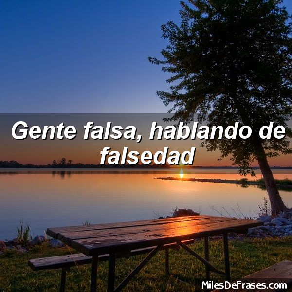 Frases De Gente Falsa Biographical Encyclopedia